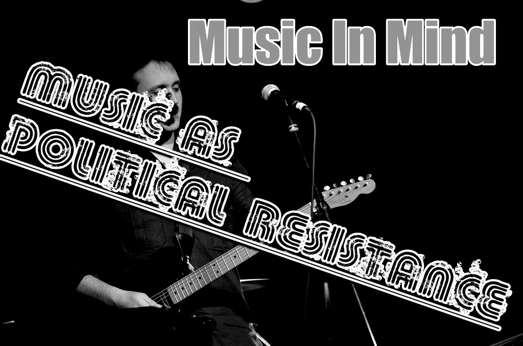 Music In Mind #6 – Music as Political Resistance