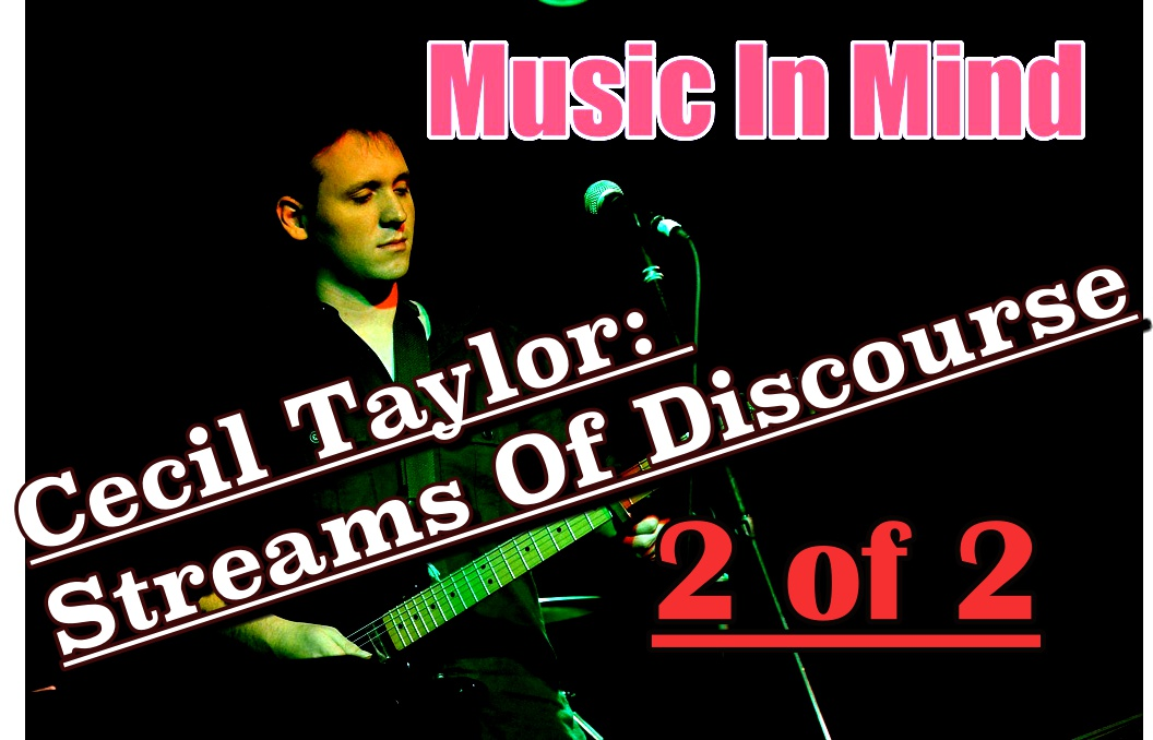 Music In Mind #8 – Cecil Taylor: Streams Of Discourse (2 of 2)
