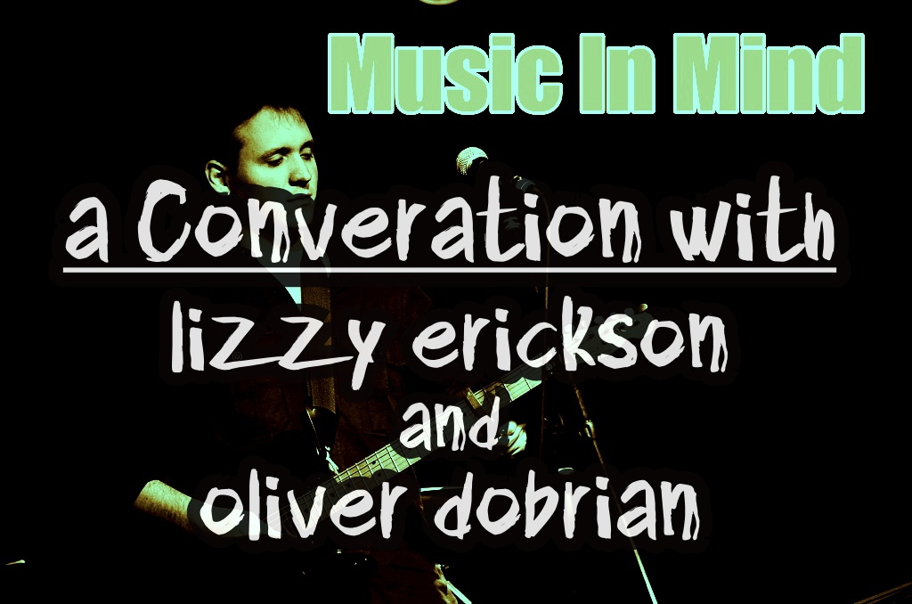 Music In Mind #9 – A Conversation with Lizzy Erickson and Oliver Dobrian