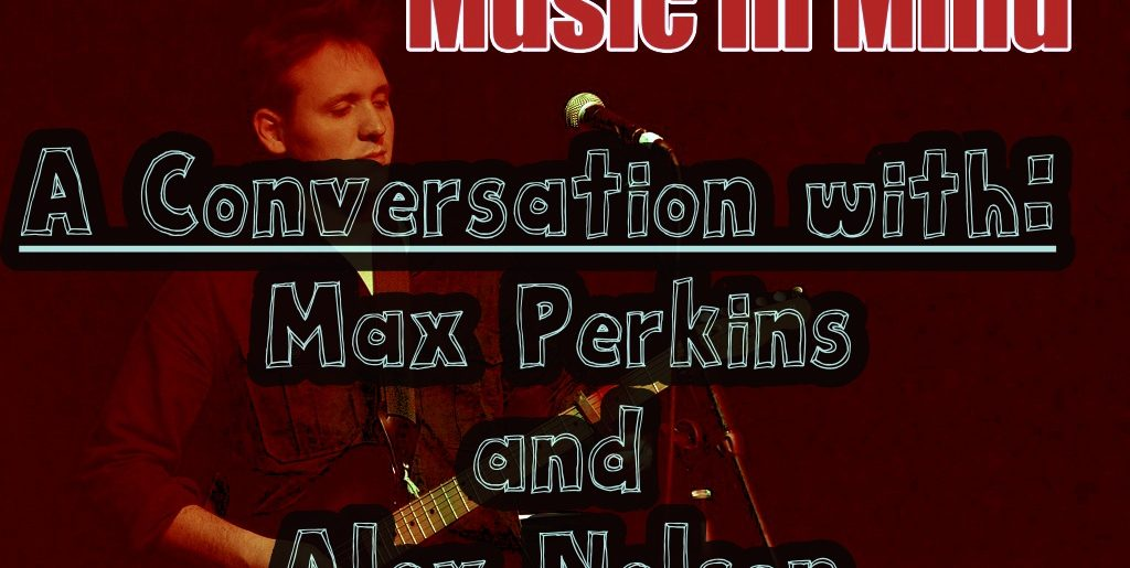 Music In Mind #11 – A Conversation with Max Perkins and Alex Nelson